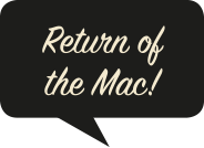 Return of the Mac!
